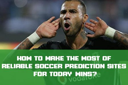How to Make the Most of Reliable Soccer Prediction Sites for Today Wins?