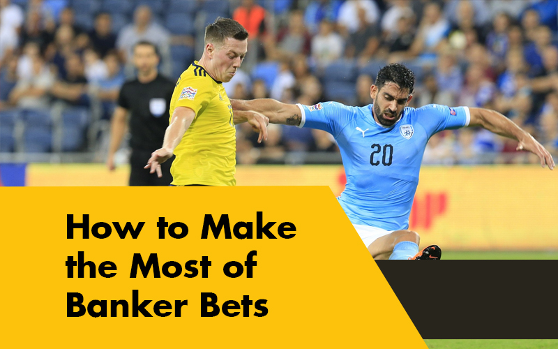 How to Make the Most of Banker Bets